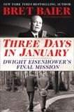 Three Days in January: Dwight Eisenhower's Final Mission, Whitney, Catherine & Baier, Bret