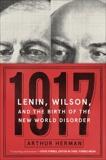 1917: Lenin, Wilson, and the Birth of the New World Disorder, Herman, Arthur