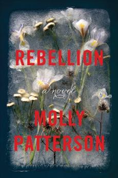 Rebellion: A Novel, Patterson, Molly