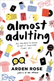 Almost Adulting: All You Need to Know to Get It Together (Sort Of), Rose, Arden