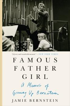 Famous Father Girl: A Memoir of Growing Up Bernstein, Bernstein, Jamie