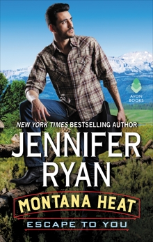 Montana Heat: Escape to You: A Montana Heat Novel, Ryan, Jennifer
