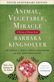 Animal, Vegetable, Miracle - 10th anniversary edition: A Year of Food Life, Kingsolver, Barbara & Kingsolver, Lily Hopp & Kingsolver, Camille & Hopp, Steven L.