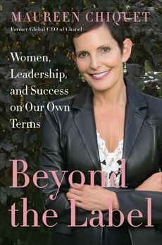 Beyond the Label: Women, Leadership, and Success on Our Own Terms, Chiquet, Maureen