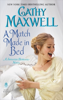 A Match Made in Bed: A Spinster Heiresses Novel, Maxwell, Cathy