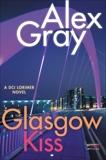 Glasgow Kiss: A DCI Lorimer Novel, Gray, Alex