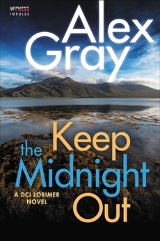 Keep The Midnight Out: A DCI Lorimer Novel, Gray, Alex