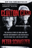 Clinton Cash: The Untold Story of How and Why Foreign Governments and Businesses Helped Make Bill and Hillary Rich, Schweizer, Peter