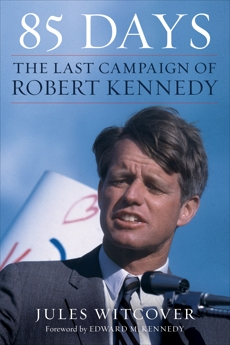 85 Days: The Last Campaign of Robert Kennedy, Witcover, Jules