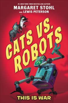 Cats vs. Robots #1: This Is War, Stohl, Margaret & Peterson, Lewis