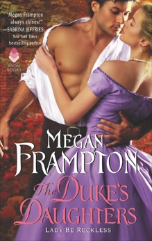 The Duke's Daughters: Lady Be Reckless: A Duke's Daughters Novel, Frampton, Megan