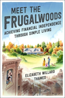 Meet the Frugalwoods: Achieving Financial Independence Through Simple Living, Thames, Elizabeth Willard