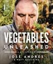 Vegetables Unleashed: A Cookbook, Andres, Jose & Goulding, Matt