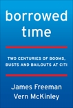 Borrowed Time: Two Centuries of Booms, Busts, and Bailouts at Citi, Freeman, James & McKinley, Vern