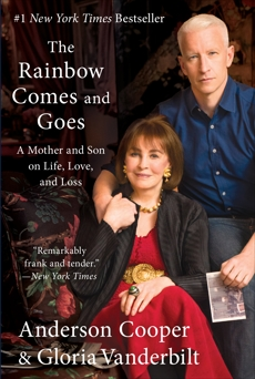 The Rainbow Comes and Goes: A Mother and Son on Life, Love, and Loss, Vanderbilt, Gloria & Cooper, Anderson & Cooper, Anderson