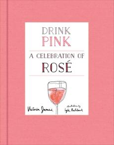 Drink Pink: A Celebration of Rose, James, Victoria & Railsback, Lyle & James, Victoria