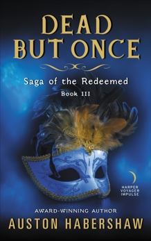 Dead But Once: Saga of the Redeemed: Book III, Habershaw, Auston