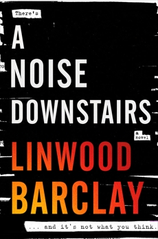 A Noise Downstairs: A Novel, Barclay, Linwood