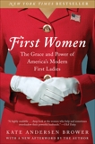 First Women: The Grace and Power of America's Modern First Ladies, Brower, Kate Andersen