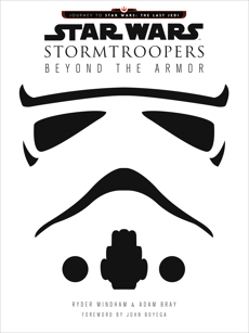 Star Wars Stormtroopers: Beyond the Armor, Windham, Ryder & Bray, Adam