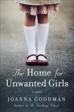 The Home for Unwanted Girls: The heart-wrenching, gripping story of a mother-daughter bond that could not be broken – inspired by true events, Goodman, Joanna