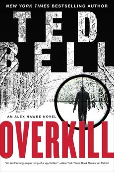 Overkill: An Alex Hawke Novel, Bell, Ted