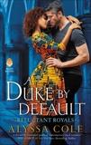 A Duke by Default: Reluctant Royals, Cole, Alyssa