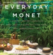 Everyday Monet: A Giverny-Inspired Gardening and Lifestyle Guide to Living Your Best Impressionist Life, Bordman, Aileen