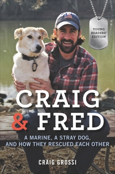 Craig & Fred Young Readers' Edition: A Marine, a Stray Dog, and How They Rescued Each Other, Grossi, Craig