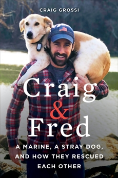 Craig & Fred: A Marine, A Stray Dog, and How They Rescued Each Other, Grossi, Craig