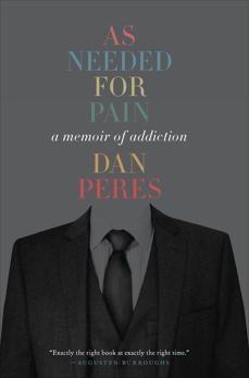 As Needed for Pain: A Memoir of Addiction, Peres, Dan