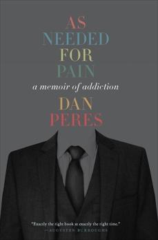 As Needed for Pain: A Memoir of Addiction, Peres, Dan