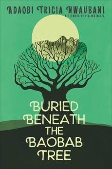 Buried Beneath the Baobab Tree, Nwaubani, Adaobi Tricia & Mazza, Viviana