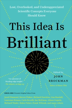 This Idea Is Brilliant: Lost, Overlooked, and Underappreciated Scientific Concepts Everyone Should Know, Brockman, John