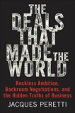 The Deals That Made the World: Reckless Ambition, Backroom Negotiations, and the Hidden Truths of Business, Peretti, Jacques