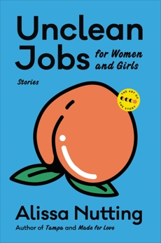 Unclean Jobs for Women and Girls: Stories, Nutting, Alissa