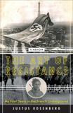 The Art of Resistance: My Four Years in the French Underground: A Memoir, Rosenberg, Justus