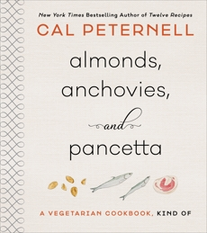 Almonds, Anchovies, and Pancetta: A Vegetarian Cookbook, Kind Of, Peternell, Cal