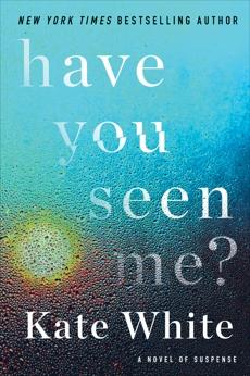 Have You Seen Me?: A Novel of Suspense