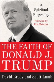 The Faith of Donald J. Trump: A Spiritual Biography, Brody, David & Lamb, Scott