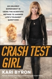 Crash Test Girl: An Unlikely Experiment in Using the Scientific Method to Answer Life's Toughest Questions, Byron, Kari