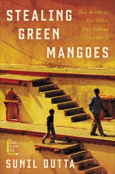 Stealing Green Mangoes: Two Brothers, Two Fates, One Indian Childhood, Dutta, Sunil