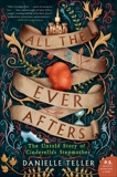 All the Ever Afters: The Untold Story of Cinderella's Stepmother, Teller, Danielle