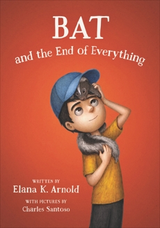 Bat and the End of Everything, Arnold, Elana K.