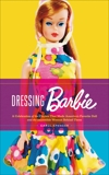 Dressing Barbie: A Celebration of the Clothes That Made America's Favorite Doll and the Incredible Woman Behind Them, Spencer, Carol