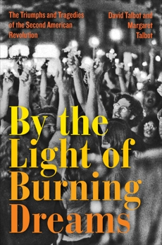 By the Light of Burning Dreams: The Triumphs and Tragedies of the Second American Revolution, Talbot, Margaret & Talbot, David