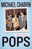 Pops: Fatherhood in Pieces, Chabon, Michael