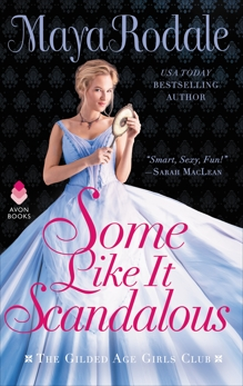 Some Like It Scandalous: The Gilded Age Girls Club, Rodale, Maya