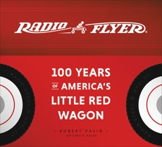 Radio Flyer: 100 Years of America's Little Red Wagon, Pasin, Robert & Pasin, Robert & Adler, Carlye