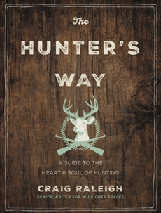 The Hunter's Way: A Guide to the Heart and Soul of Hunting, Raleigh, Craig